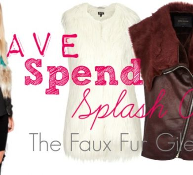Save / Spend / Splash Out: The Faux Fur Gilet